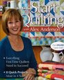 Start Quilting with Alex Anderson 3rd Edition Everything First-Time Quilters Need to Succeed 8 Quick Projects--Most in 4 Sizes