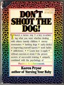 Don't Shoot the Dog! How to Improve Yourself and Others Through Behavioral Training: How to Improve Yourself and Others Through Behavioral Training