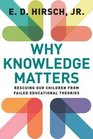 Why Knowledge Matters Rescuing Our Children from Failed Educational Theories