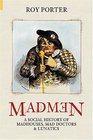 Madmen A Social History of Mad-Houses Mad-Doctors and Lunatics