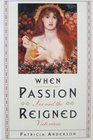 When Passion Reigned Sex and the Victorians