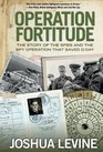 Operation Fortitude The Story of the Spies and the Spy Operation That Saved D-Day