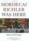 Mordecai Richler Was Here Selected Writings