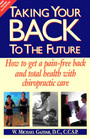 Taking Your Back To The Future How to Get a Painfree Back and Total Health with Chiropractic Care