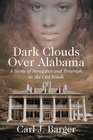Dark Clouds Over Alabama: A Story of Struggles and Triumph in the Old South