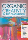 Organic Creativity in the Classroom Teaching to Intuition in the Arts and Academics