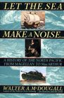 Let the Sea Make a Noise A History of the North Pacific from Magellan to Macarthur