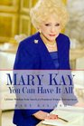 Mary Kay You Can Have It All  Lifetime Wisdom from America's Foremost Woman Entrepreneur