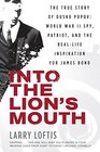 Into the Lion's Mouth The True Story of Dusko Popov World War II Spy Patriot and the Real-Life Inspiration for James Bond