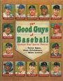 The Good Guys of Baseball  Sixteen True Sports Stories
