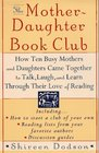 The Mother-Daughter Book Club How Ten Busy Mothers and Daughters Came Together to Talk Laugh and Learn Through Their Love of Reading
