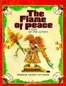The Flame of Peace A Tale of the Aztecs