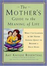 The Mother's Guide to the Meaning of Life: What I'Ve Learned in My Never-Ending Quest to Become a Dalai Mama