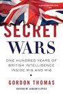 Secret Wars One Hundred Years of British Intelligence Inside MI5 and MI6
