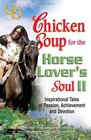 Chicken Soup for the Horse Lover's Soul II  Tales of Passion Achievement and Devotion