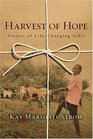 Harvest of Hope Stories of Life-Changing Gifts