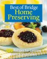 Best of Bridge Home Preserving: 120 Recipes for Canning Fruits and Vegetables