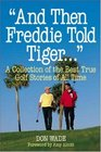"""""""And Then Freddie Told Tiger . . ."""""""