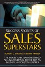 Success Secrets of Sales Superstars The Moves and Mayhem Behind Selling Your Way to the Top as Told by 34 Industry Leaders