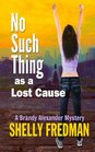 No Such Thing as a Lost Cause: A Brand Alexander Mystery (A Brandy Alexander Mystery) (Volume 5)