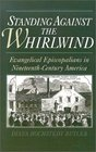 Standing Against the Whirlwind : Evangelical Episcopalians in Nineteenth-Century America (Religion in America)