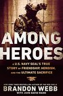 Among Heroes A US Navy SEALs True Story of Friendship Heroism and the Ultimate Sacrifice