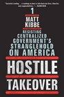 Hostile Takeover Resisting Centralized Government's Stranglehold on America
