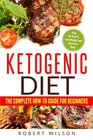 Ketogenic Diet The Complete How-To Guide For Beginners Ketogenic Diet For Beginners Step By Step To Lose Weight And Heal Your Body