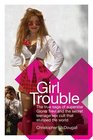 Girl Trouble  The True Saga of Superstar Gloria Trevi and the Secret Teenage Sex Cult That Stunned the World