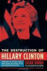 The Destruction of Hillary Clinton Untangling the Political Forces Media Culture and Assault on Fact That Decided  the 2016 Election
