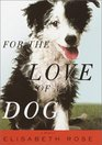 For the Love of a Dog: A Memoir