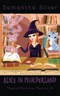 Alice in Murderland (A Paranormal Cozy Mystery) (Magical Bookshop Mystery) (Volume 1)