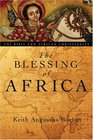 The Blessing of Africa The Bible and African Christianity