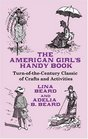 The American Girl's Handy Book TurnoftheCentury Classic of Crafts and Activities