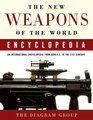 The New Weapons of the World Encyclopedia An International Encyclopedia from 5000 BC to the 21st Century