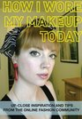 How I Wore My Makeup Today Up-Close Inspiration and Tips From the Online Fashion Community