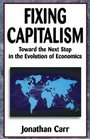 Fixing Capitalism Toward the Next Step in the Evolution of Economics