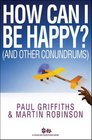 How Can I be Happy And Other Conundrums