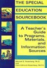 The Special Education Sourcebook A Teacher's Guide to Programs Materials and Information Sources