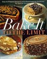 Bake It to the Limit Easy-To-Prepare Desserts With Showstopping Variations for Special Occasions