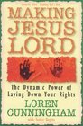Making Jesus Lord The Dynamic Power of Laying Down Your Rights