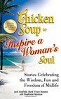 Chicken Soup to Inspire a Woman's Soul Stories Celebrating the Wisdom Fun and Freedom of Midlife