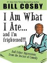 I Am What I Ate  and I'm Frightened And Other Digressions from the Doctor of Comedy