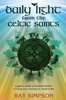 Daily Light from the Celtic Saints A Year's Worth of Ancient Wisdom to Bring New Meaning to Modern Life