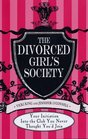 The Divorced Girls' Society Your Initiation into the Club You Never Thought You'd Join