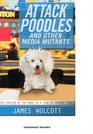Attack Poodles and Other Media Mutants  The Looting of the News in a Time of Terror