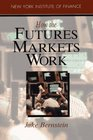 How the Futures Markets Work (New York Institute of Finance (Paperback))