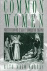 Common Women: Prostitution and Sexuality in Medieval England (Studies in the History of Sexuality)