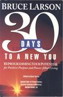 30 days to a new you: Reprogramming your potential for positive purpose and power-filled living