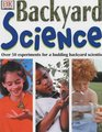 Backyard Science Over 50 Ingenious Experiments for a Budding Scientist